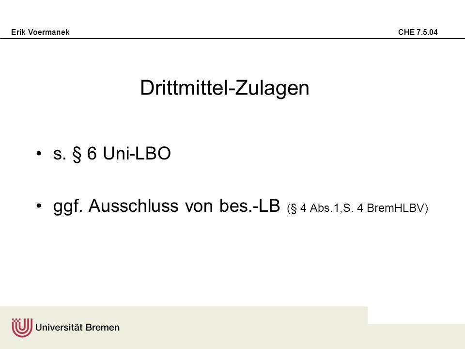 Erik Voermanek CHE 7.5.04 Drittmittel-Zulagen s. § 6 Uni-LBO ggf. Ausschluss von bes.-LB (§ 4 Abs.1,S. 4 BremHLBV)