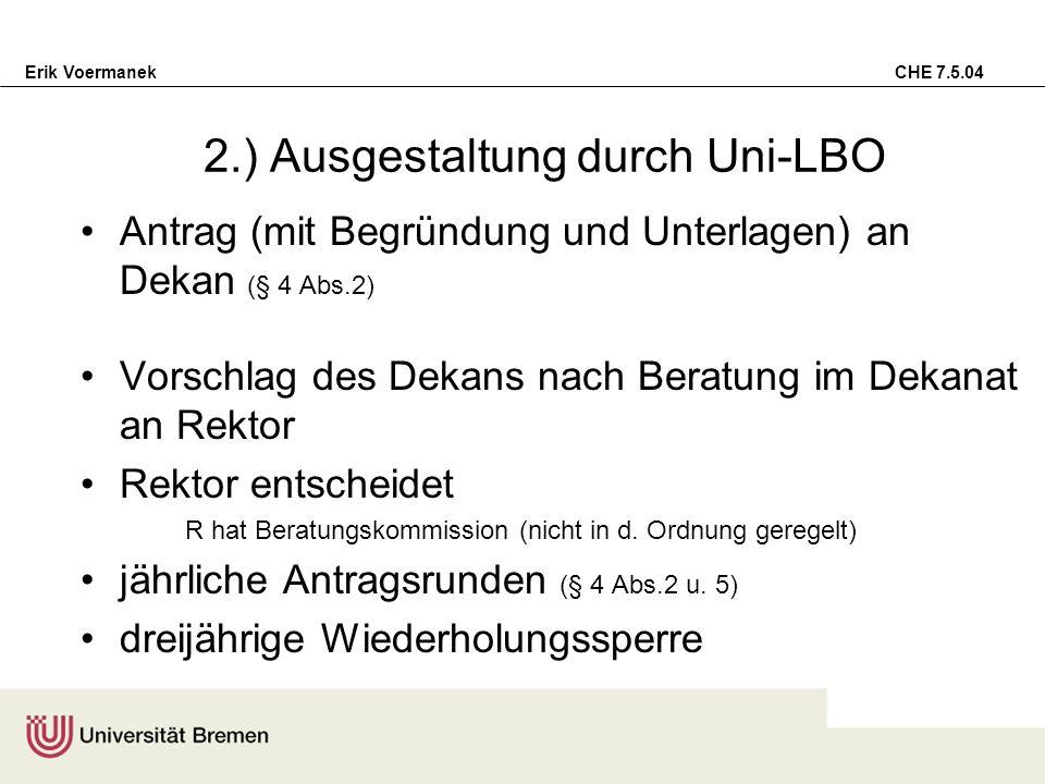 Erik Voermanek CHE 7.5.04 2.) Ausgestaltung durch Uni-LBO Antrag (mit Begründung und Unterlagen) an Dekan (§ 4 Abs.2) Vorschlag des Dekans nach Beratu