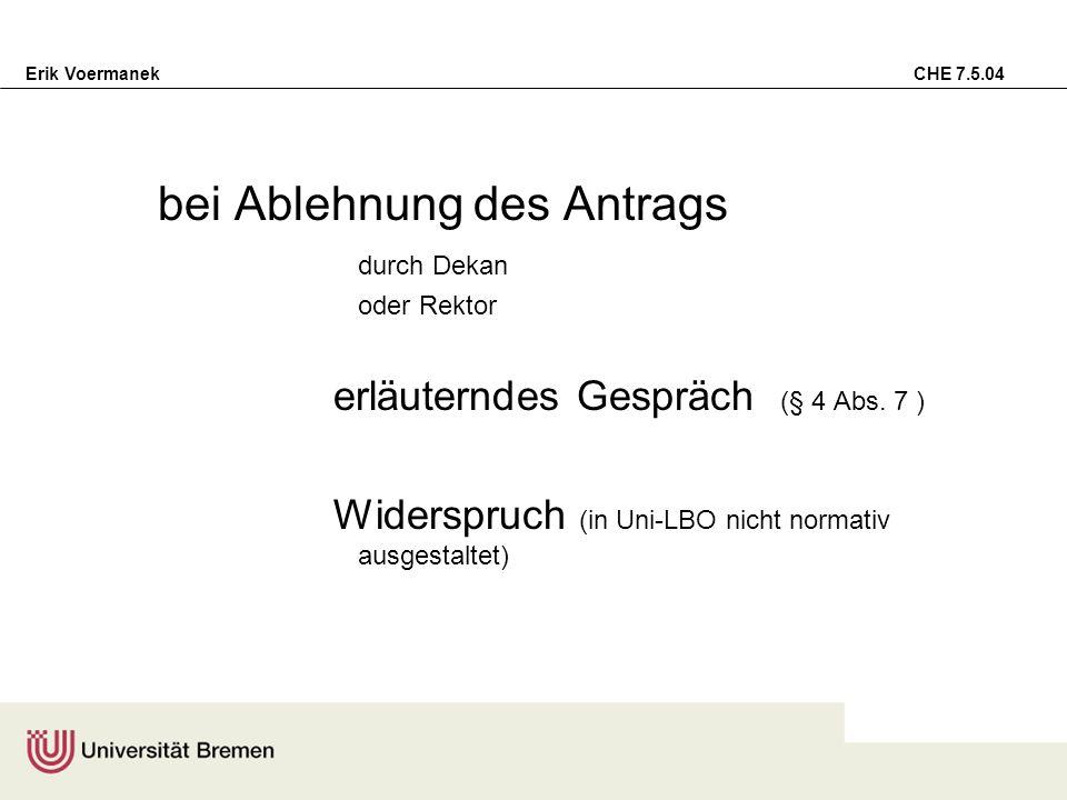Erik Voermanek CHE 7.5.04 bei Ablehnung des Antrags durch Dekan oder Rektor erläuterndes Gespräch (§ 4 Abs. 7 ) Widerspruch (in Uni-LBO nicht normativ