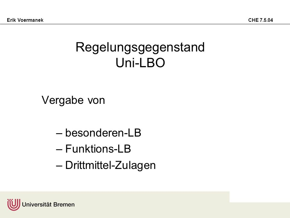 Erik Voermanek CHE 7.5.04 Besondere Leistung ist zu erbringen ( § 4 Abs.1 BremHLBV in Forschung, Lehre, Weiterbildung oder Nachwuchsförderung erheblich über dem Durchschnitt i.d.R.