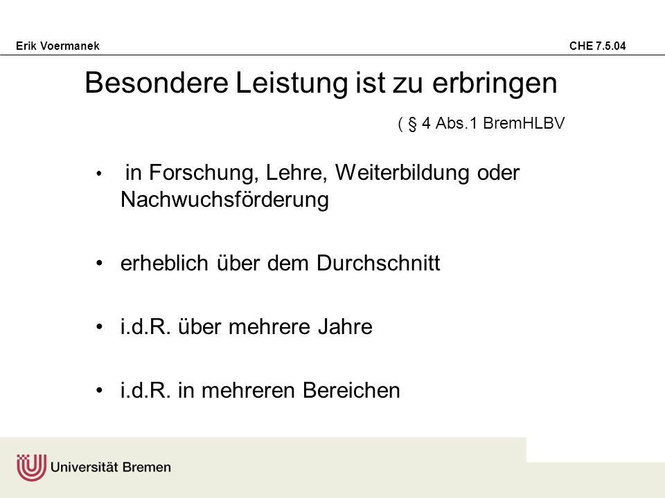 Erik Voermanek CHE 7.5.04 Besondere Leistung ist zu erbringen ( § 4 Abs.1 BremHLBV in Forschung, Lehre, Weiterbildung oder Nachwuchsförderung erheblic
