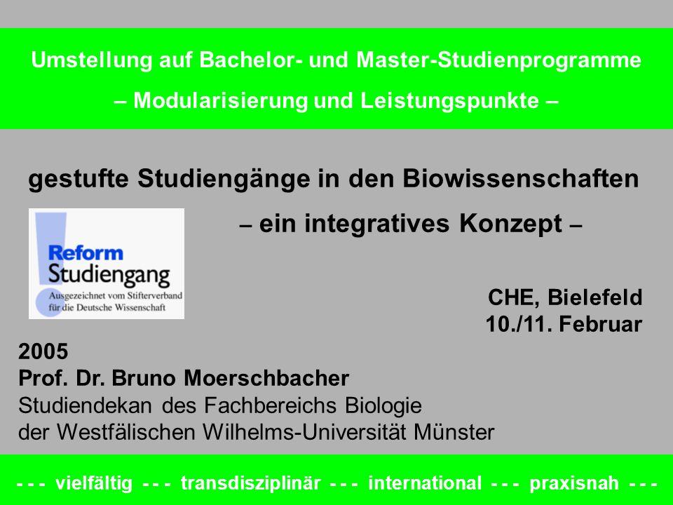 Orientierung an Kompetenzzielen Stufung aller Studiengänge curriculare Modularisierung - - - vielfältig - - - transdisziplinär - - - international - - - praxisnah - - - gestufte Studiengänge in den Biowissenschaften - ein integratives Konzept -