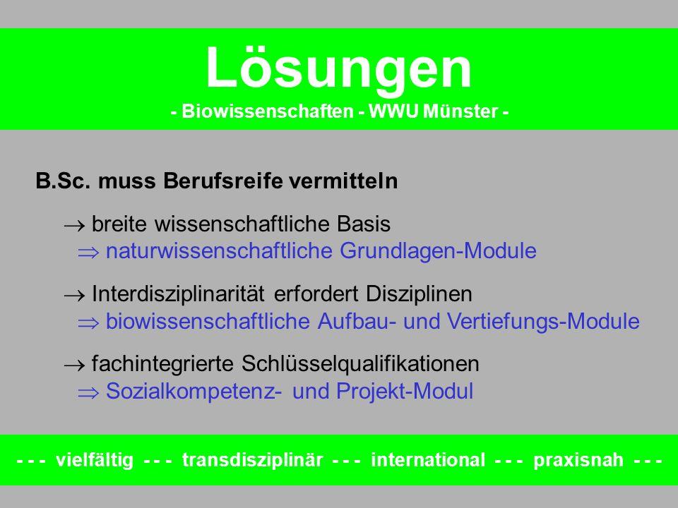 Lösungen - Biowissenschaften - WWU Münster - B.Sc. muss Berufsreife vermitteln breite wissenschaftliche Basis naturwissenschaftliche Grundlagen-Module