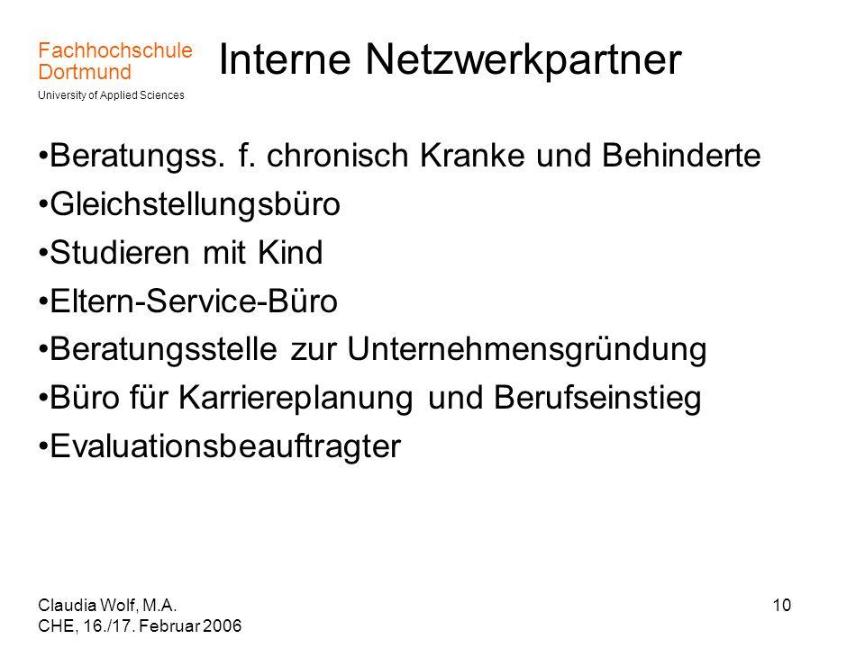 Fachhochschule Dortmund University of Applied Sciences Claudia Wolf, M.A. CHE, 16./17. Februar 2006 10 Interne Netzwerkpartner Beratungss. f. chronisc