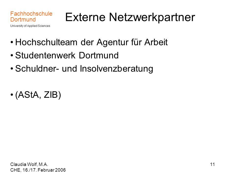 Fachhochschule Dortmund University of Applied Sciences Claudia Wolf, M.A. CHE, 16./17. Februar 2006 11 Externe Netzwerkpartner Hochschulteam der Agent