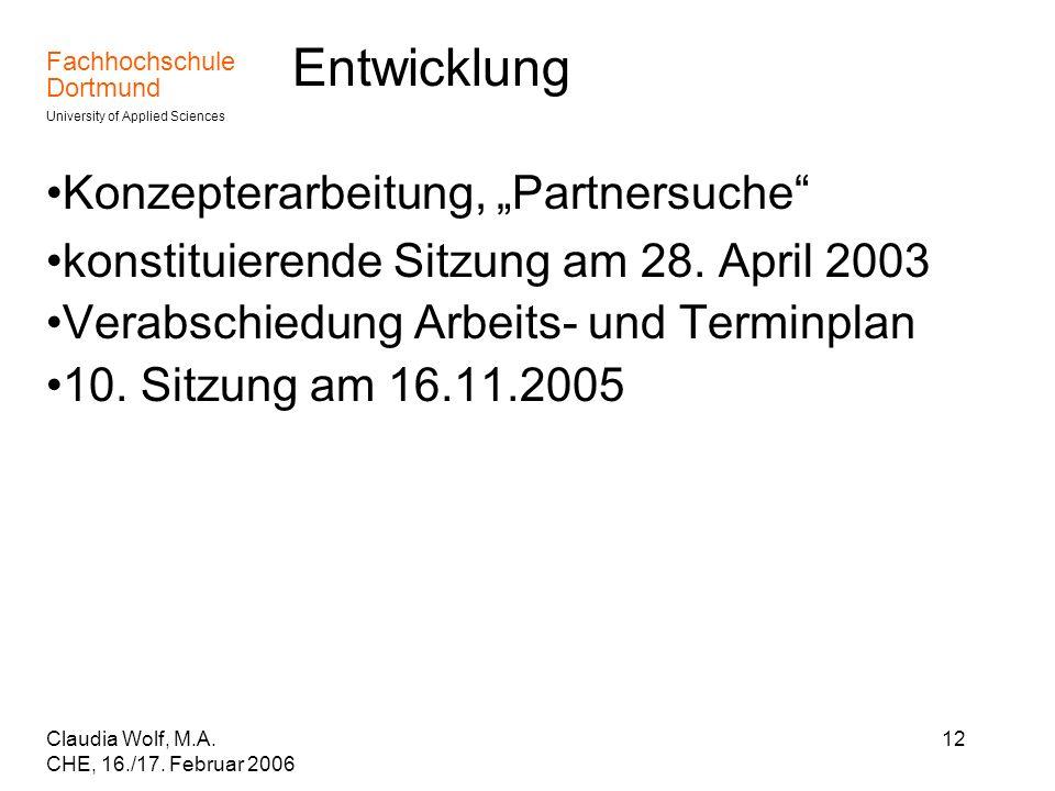 Fachhochschule Dortmund University of Applied Sciences Claudia Wolf, M.A. CHE, 16./17. Februar 2006 12 Entwicklung Konzepterarbeitung, Partnersuche ko