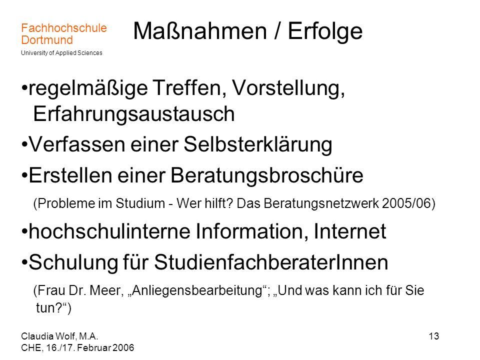 Fachhochschule Dortmund University of Applied Sciences Claudia Wolf, M.A. CHE, 16./17. Februar 2006 13 Maßnahmen / Erfolge regelmäßige Treffen, Vorste