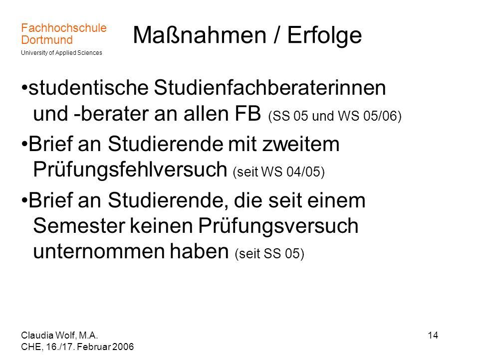 Fachhochschule Dortmund University of Applied Sciences Claudia Wolf, M.A. CHE, 16./17. Februar 2006 14 Maßnahmen / Erfolge studentische Studienfachber