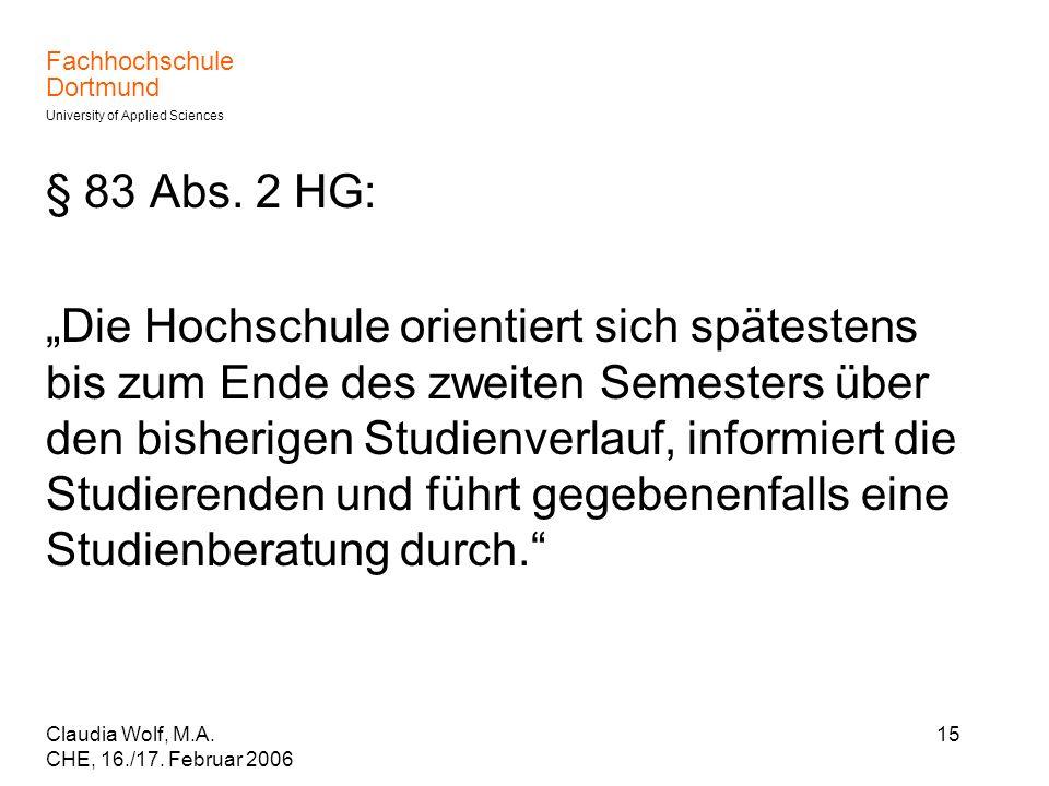 Fachhochschule Dortmund University of Applied Sciences Claudia Wolf, M.A. CHE, 16./17. Februar 2006 15 § 83 Abs. 2 HG: Die Hochschule orientiert sich