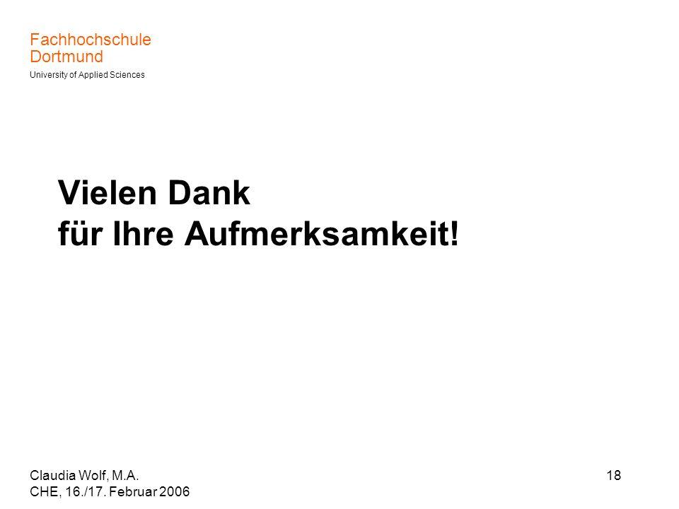 Fachhochschule Dortmund University of Applied Sciences Claudia Wolf, M.A. CHE, 16./17. Februar 2006 18 Vielen Dank für Ihre Aufmerksamkeit!
