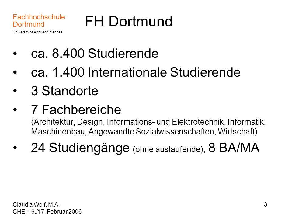 Fachhochschule Dortmund University of Applied Sciences Claudia Wolf, M.A. CHE, 16./17. Februar 2006 3 FH Dortmund ca. 8.400 Studierende ca. 1.400 Inte