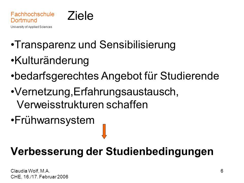 Fachhochschule Dortmund University of Applied Sciences Claudia Wolf, M.A. CHE, 16./17. Februar 2006 6 Ziele Transparenz und Sensibilisierung Kulturänd