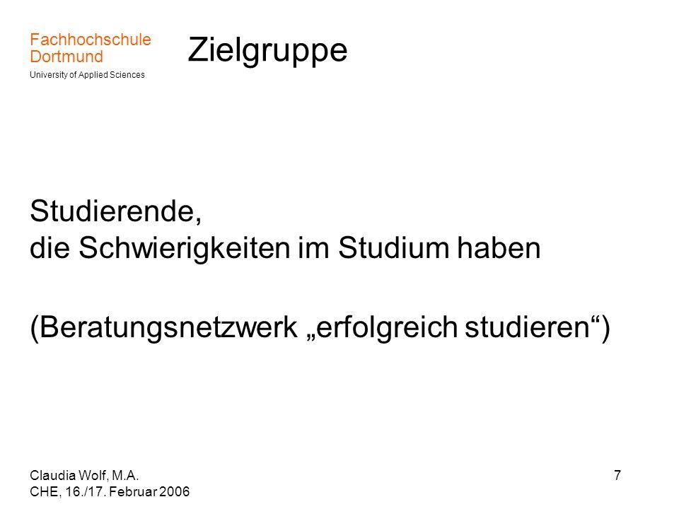 Fachhochschule Dortmund University of Applied Sciences Claudia Wolf, M.A. CHE, 16./17. Februar 2006 7 Zielgruppe Studierende, die Schwierigkeiten im S