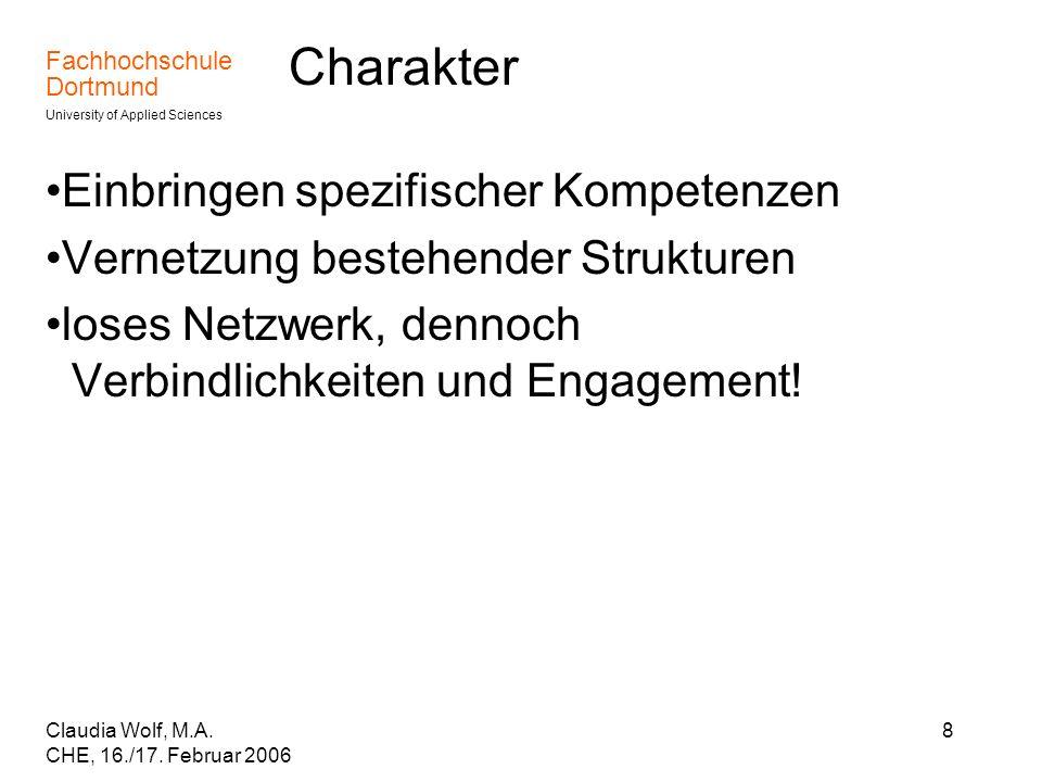 Fachhochschule Dortmund University of Applied Sciences Claudia Wolf, M.A. CHE, 16./17. Februar 2006 8 Charakter Einbringen spezifischer Kompetenzen Ve