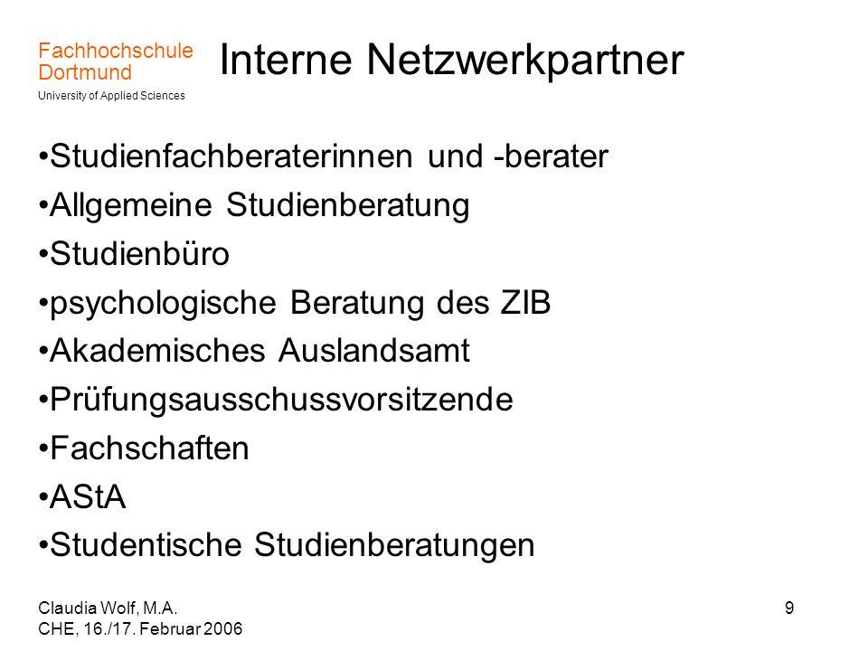 Fachhochschule Dortmund University of Applied Sciences Claudia Wolf, M.A. CHE, 16./17. Februar 2006 9 Interne Netzwerkpartner Studienfachberaterinnen