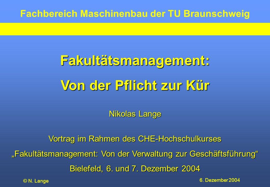 Fachbereich Maschinenbau der TU Braunschweig 6. Dezember 2004 © N. Lange Nikolas Lange Vortrag im Rahmen des CHE-Hochschulkurses Fakultätsmanagement: