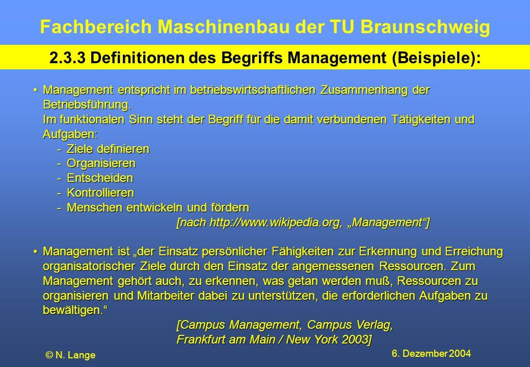 Fachbereich Maschinenbau der TU Braunschweig 6. Dezember 2004 © N. Lange 2.3.3 Definitionen des Begriffs Management (Beispiele): Management entspricht