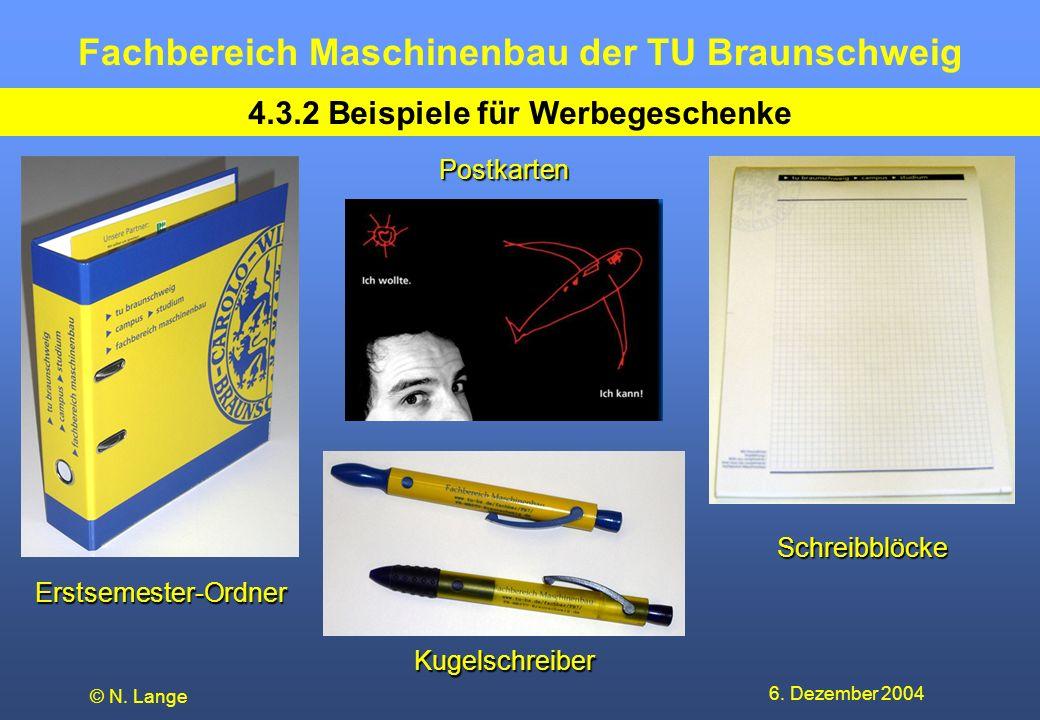 Fachbereich Maschinenbau der TU Braunschweig 6. Dezember 2004 © N. Lange 4.3.2 Beispiele für Werbegeschenke Erstsemester-Ordner Kugelschreiber Schreib