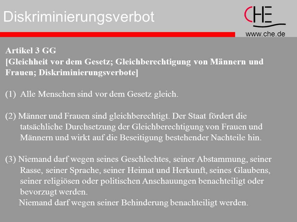 www.che.de Diskriminierungsverbot Artikel 3 GG [Gleichheit vor dem Gesetz; Gleichberechtigung von Männern und Frauen; Diskriminierungsverbote] (1)Alle Menschen sind vor dem Gesetz gleich.