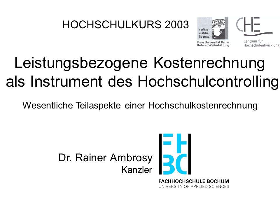 Leistungsbezogene Kostenrechnung als Instrument des Hochschulcontrolling Dr. Rainer Ambrosy Kanzler HOCHSCHULKURS 2003 Wesentliche Teilaspekte einer H