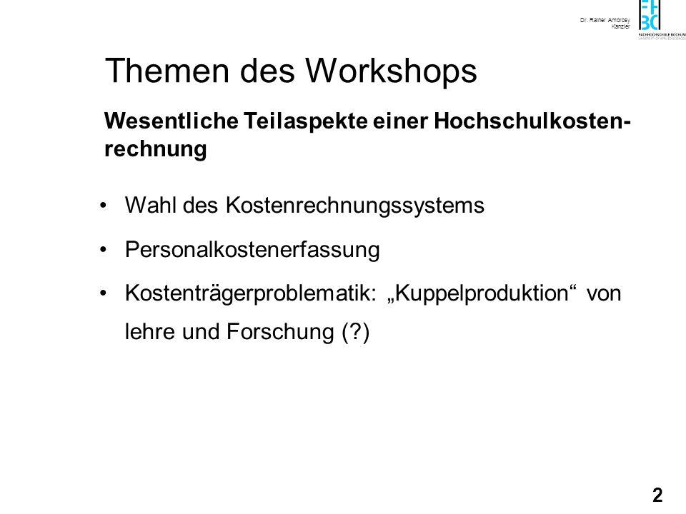 Dr. Rainer Ambrosy Kanzler 2 Themen des Workshops Wahl des Kostenrechnungssystems Personalkostenerfassung Kostenträgerproblematik: Kuppelproduktion vo