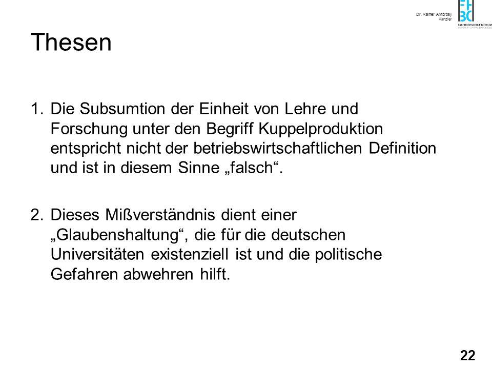 Dr. Rainer Ambrosy Kanzler 22 Thesen 1.Die Subsumtion der Einheit von Lehre und Forschung unter den Begriff Kuppelproduktion entspricht nicht der betr