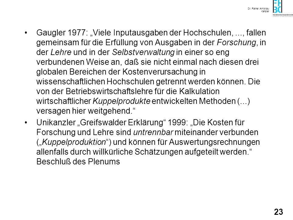 Dr. Rainer Ambrosy Kanzler 23 Gaugler 1977: Viele Inputausgaben der Hochschulen,..., fallen gemeinsam für die Erfüllung von Ausgaben in der Forschung,