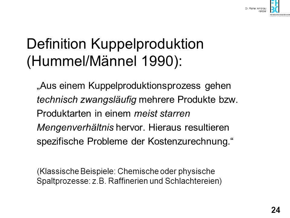Dr. Rainer Ambrosy Kanzler 24 Aus einem Kuppelproduktionsprozess gehen technisch zwangsläufig mehrere Produkte bzw. Produktarten in einem meist starre