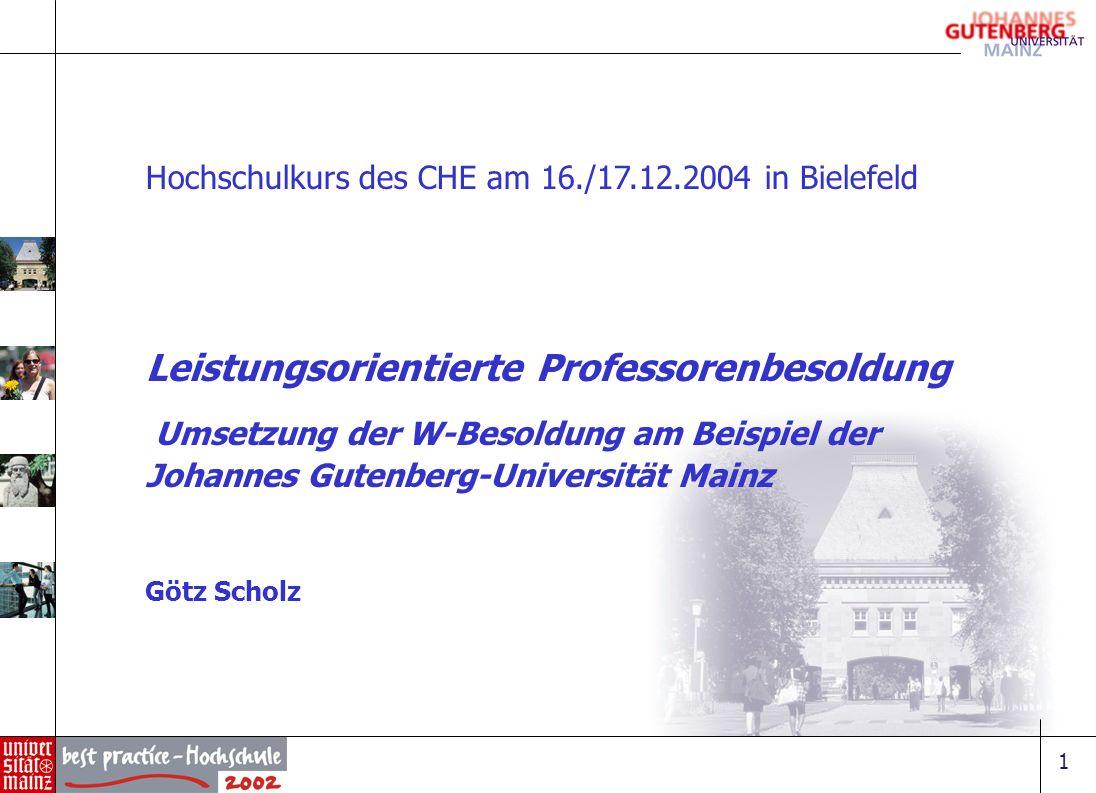 1 Hochschulkurs des CHE am 16./17.12.2004 in Bielefeld Leistungsorientierte Professorenbesoldung Umsetzung der W-Besoldung am Beispiel der Johannes Gu