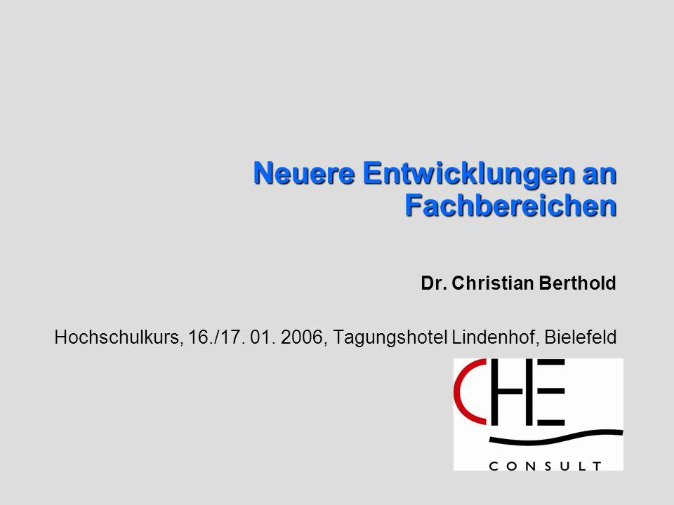 Neuere Entwicklungen an Fachbereichen Dr. Christian Berthold Hochschulkurs, 16./17. 01. 2006, Tagungshotel Lindenhof, Bielefeld