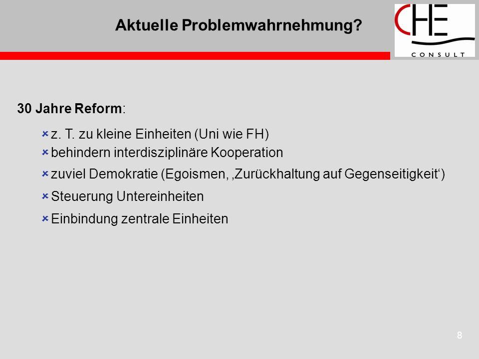8 Aktuelle Problemwahrnehmung? 30 Jahre Reform: z. T. zu kleine Einheiten (Uni wie FH) behindern interdisziplinäre Kooperation zuviel Demokratie (Egoi