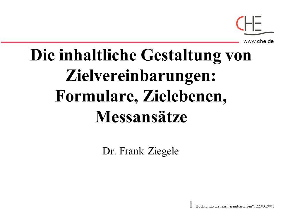 1 Hochschulkurs Zielvereinbarungen, 22.03.2001 www.che.de Die inhaltliche Gestaltung von Zielvereinbarungen: Formulare, Zielebenen, Messansätze Dr. Fr