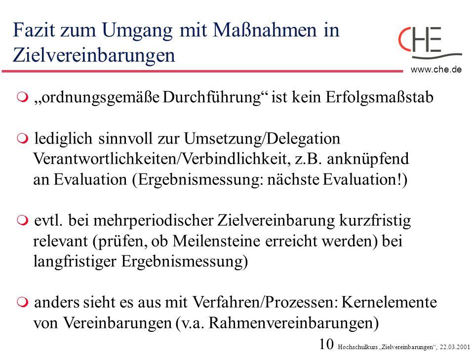 10 Hochschulkurs Zielvereinbarungen, 22.03.2001 www.che.de Fazit zum Umgang mit Maßnahmen in Zielvereinbarungen ordnungsgemäße Durchführung ist kein E