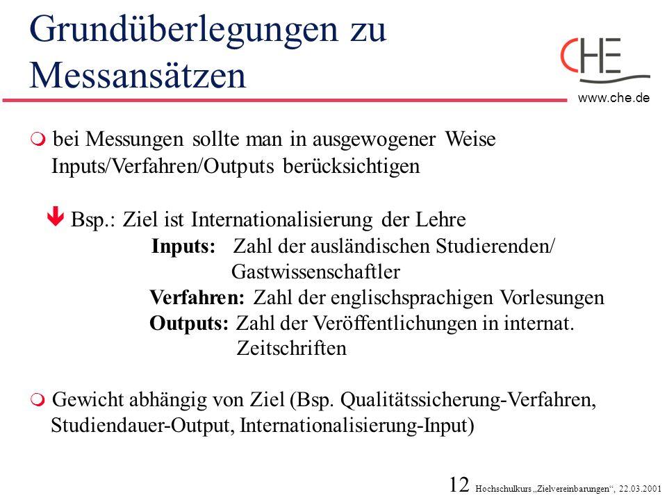 12 Hochschulkurs Zielvereinbarungen, 22.03.2001 www.che.de Grundüberlegungen zu Messansätzen bei Messungen sollte man in ausgewogener Weise Inputs/Ver