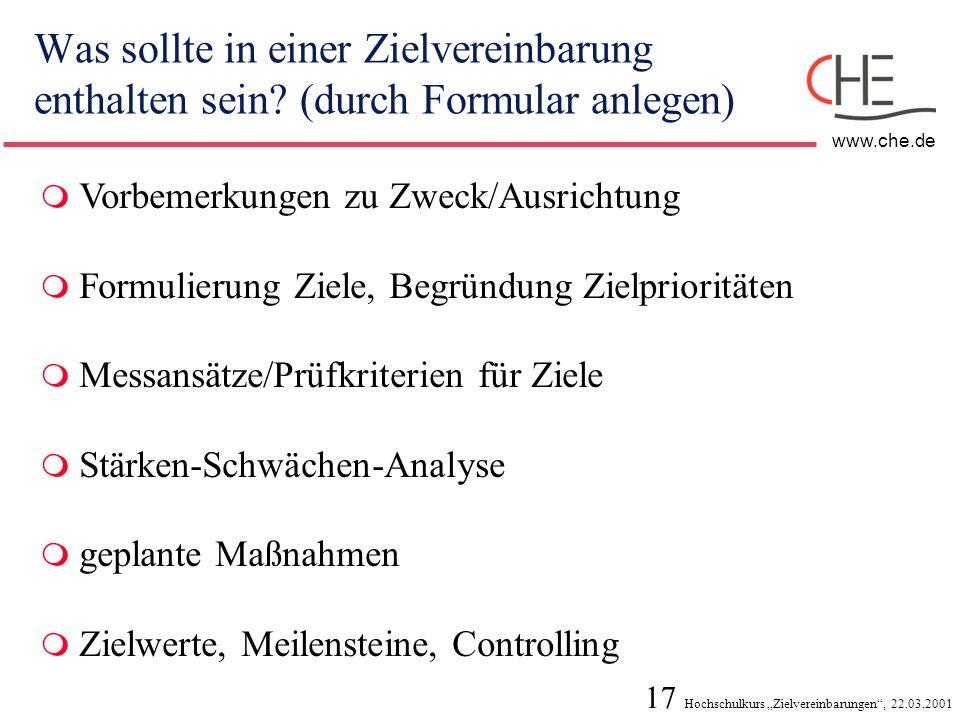 17 Hochschulkurs Zielvereinbarungen, 22.03.2001 www.che.de Was sollte in einer Zielvereinbarung enthalten sein? (durch Formular anlegen) Vorbemerkunge