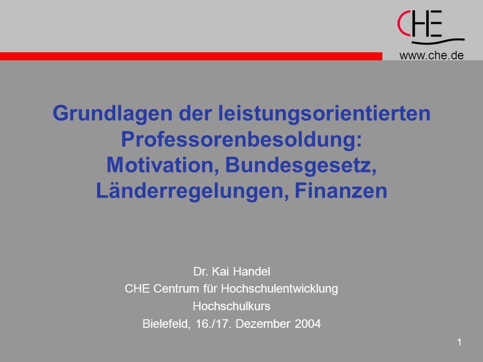 www.che.de 1 Grundlagen der leistungsorientierten Professorenbesoldung: Motivation, Bundesgesetz, Länderregelungen, Finanzen Dr. Kai Handel CHE Centru