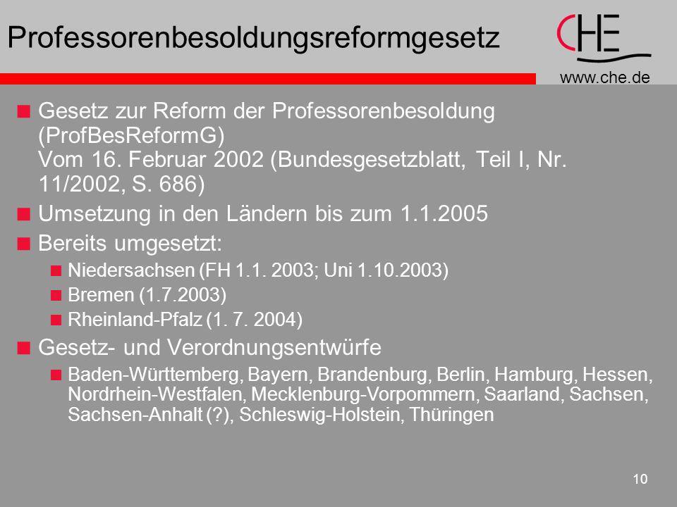 www.che.de 10 Professorenbesoldungsreformgesetz Gesetz zur Reform der Professorenbesoldung (ProfBesReformG) Vom 16. Februar 2002 (Bundesgesetzblatt, T