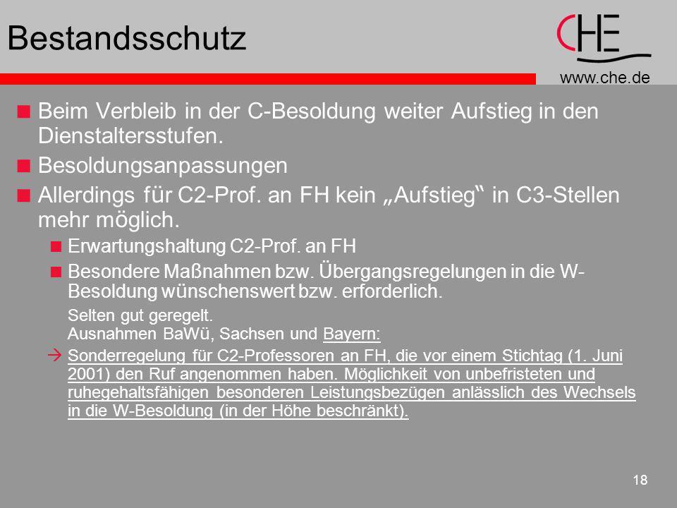 www.che.de 18 Bestandsschutz Beim Verbleib in der C-Besoldung weiter Aufstieg in den Dienstaltersstufen. Besoldungsanpassungen Allerdings f ü r C2-Pro