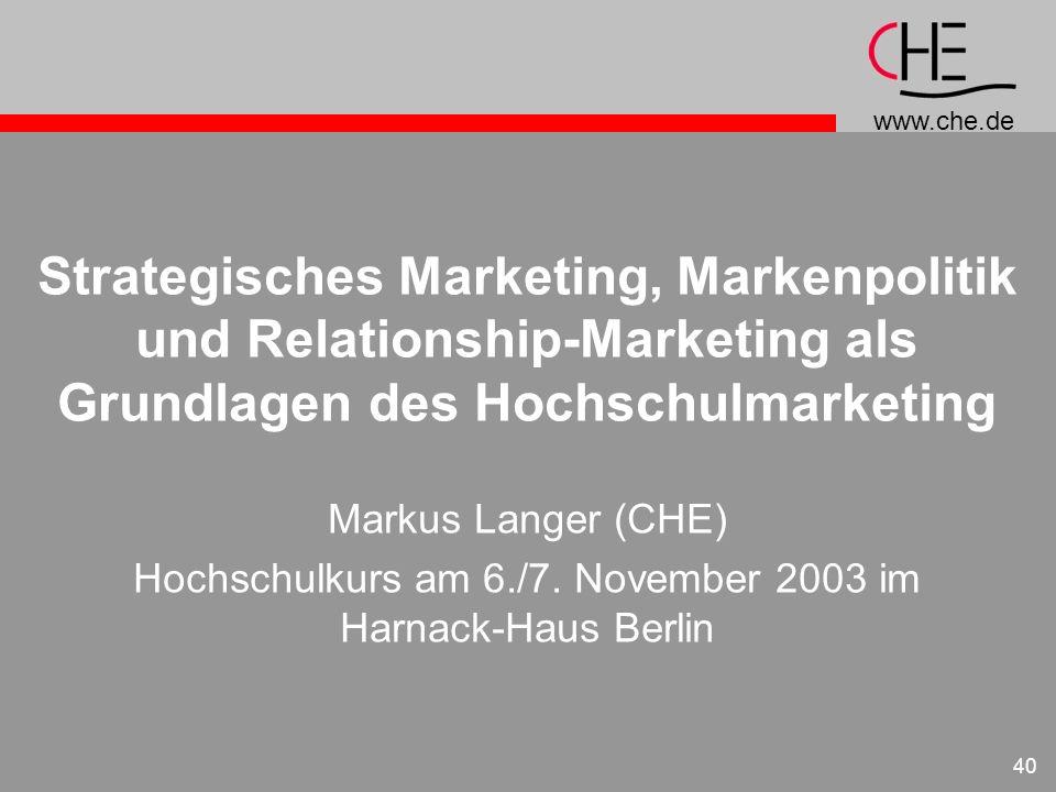 www.che.de 40 Strategisches Marketing, Markenpolitik und Relationship-Marketing als Grundlagen des Hochschulmarketing Markus Langer (CHE) Hochschulkur