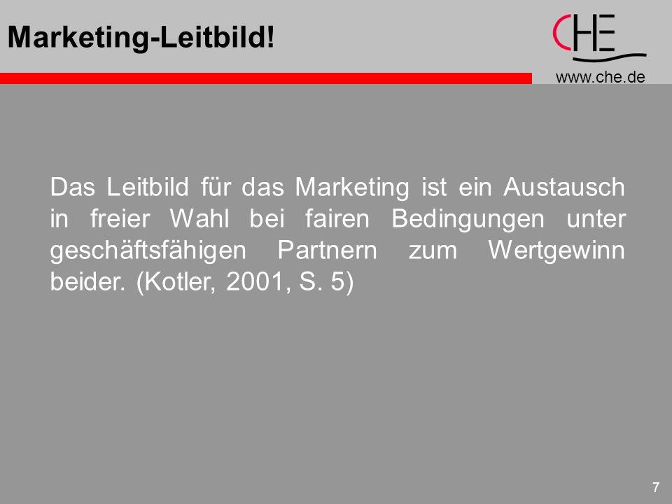www.che.de 7 Marketing-Leitbild! Das Leitbild für das Marketing ist ein Austausch in freier Wahl bei fairen Bedingungen unter geschäftsfähigen Partner