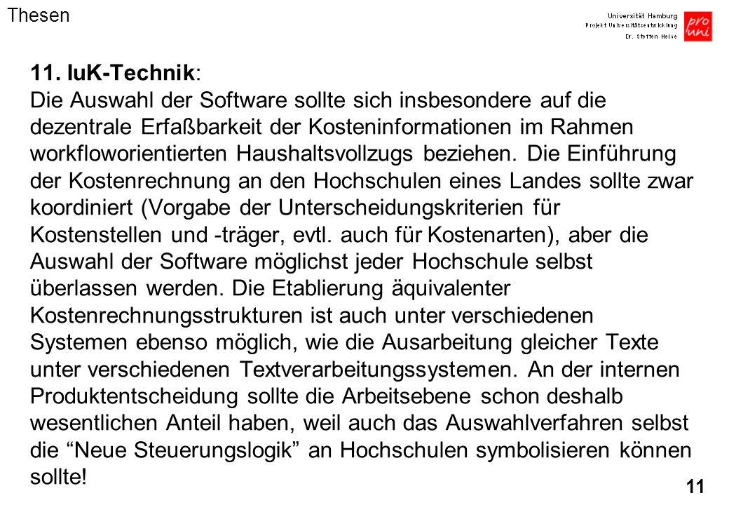 11 11. IuK-Technik: Die Auswahl der Software sollte sich insbesondere auf die dezentrale Erfaßbarkeit der Kosteninformationen im Rahmen workfloworient