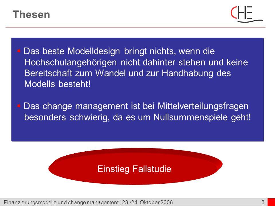 3Finanzierungsmodelle und change management | 23./24. Oktober 2006 Thesen Das beste Modelldesign bringt nichts, wenn die Hochschulangehörigen nicht da