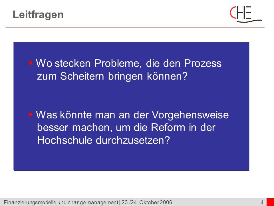 4Finanzierungsmodelle und change management | 23./24. Oktober 2006 Leitfragen Wo stecken Probleme, die den Prozess zum Scheitern bringen können? Was k