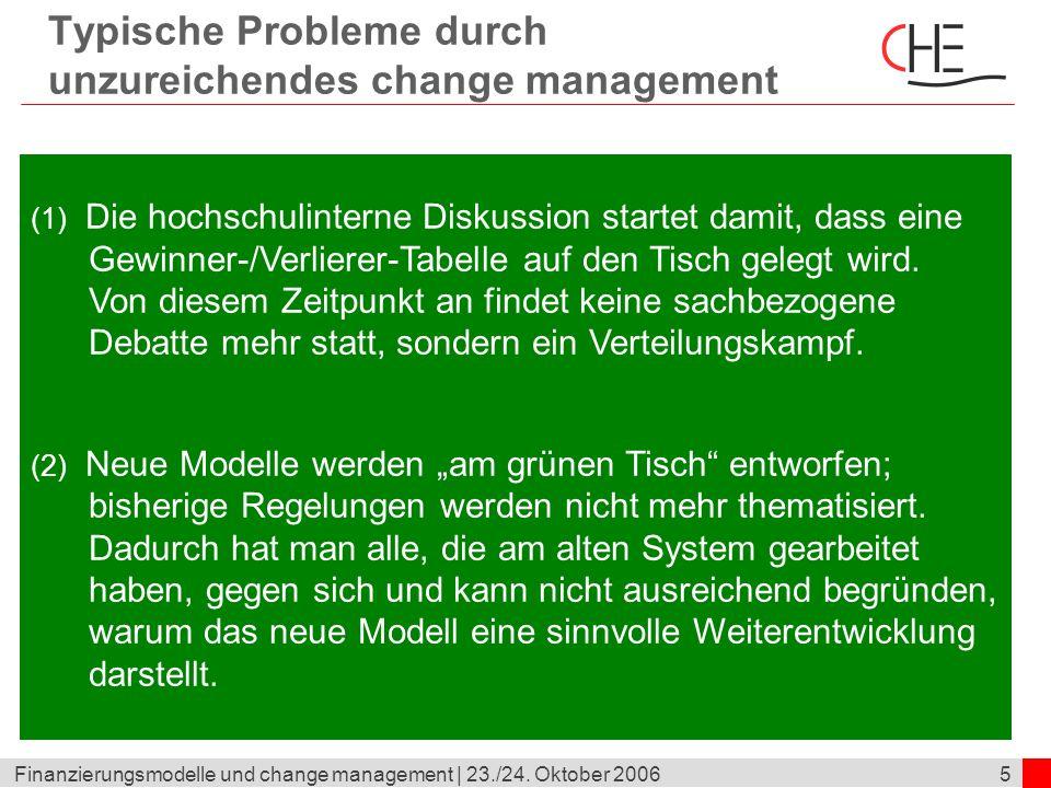 5Finanzierungsmodelle und change management | 23./24. Oktober 2006 Typische Probleme durch unzureichendes change management (1) Die hochschulinterne D