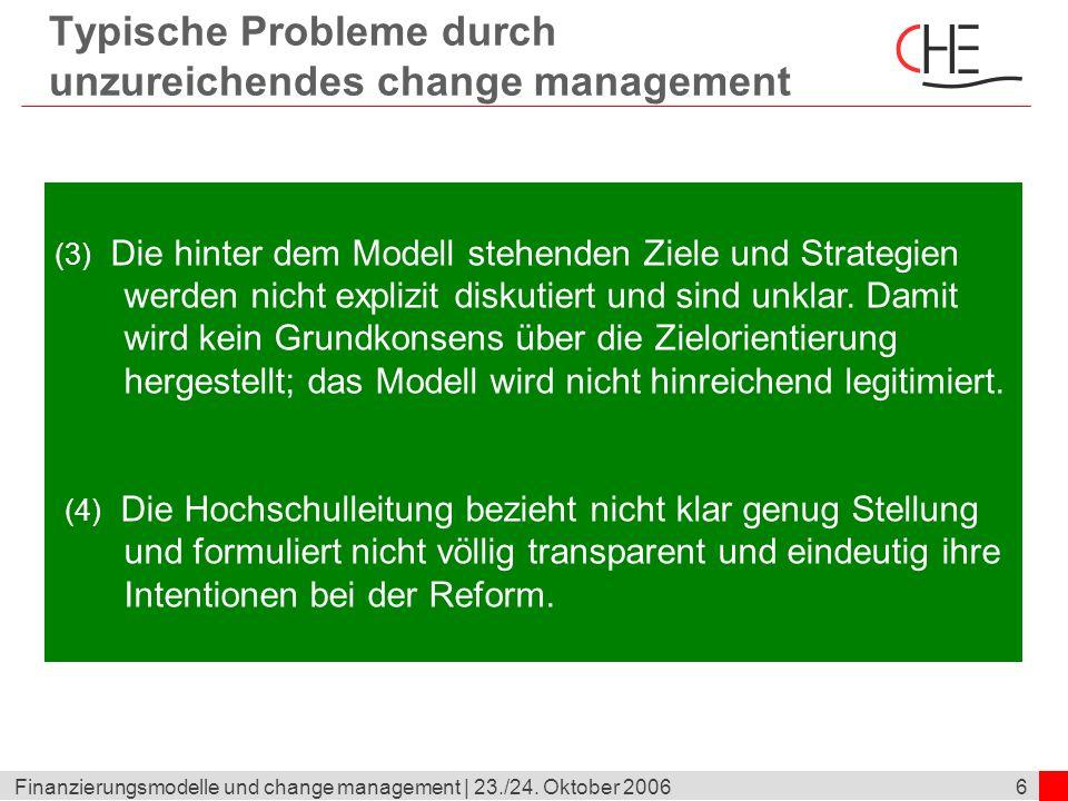 6Finanzierungsmodelle und change management | 23./24. Oktober 2006 Typische Probleme durch unzureichendes change management (3) Die hinter dem Modell