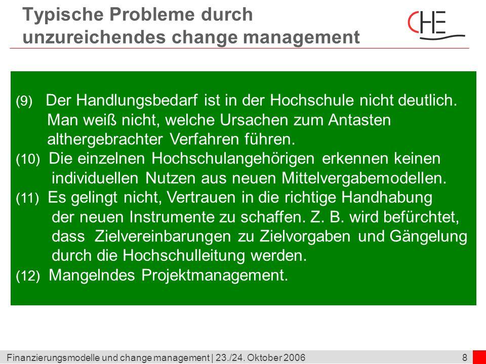 8Finanzierungsmodelle und change management | 23./24. Oktober 2006 Typische Probleme durch unzureichendes change management (9) Der Handlungsbedarf is