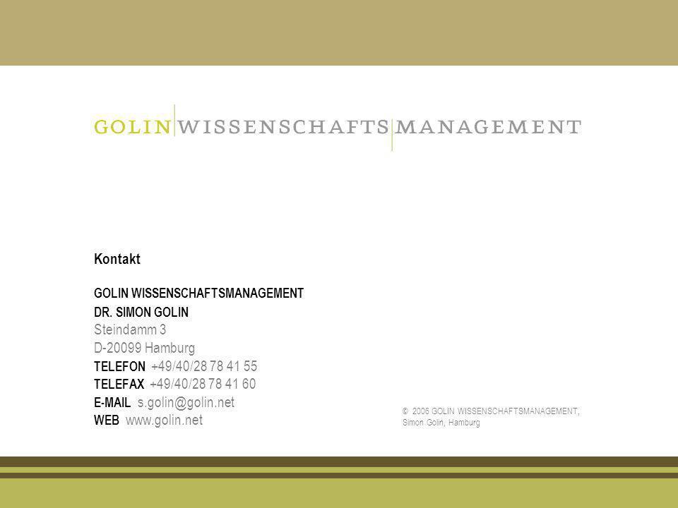 Kontakt GOLIN WISSENSCHAFTSMANAGEMENT DR. SIMON GOLIN Steindamm 3 D-20099 Hamburg TELEFON +49/40/28 78 41 55 TELEFAX +49/40/28 78 41 60 E-MAIL s.golin