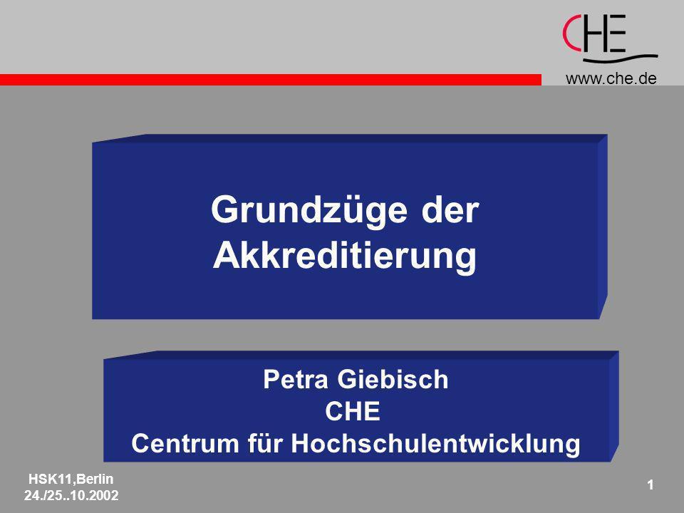 www.che.de HSK11,Berlin 24./25..10.2002 1 Grundzüge der Akkreditierung Petra Giebisch CHE Centrum für Hochschulentwicklung