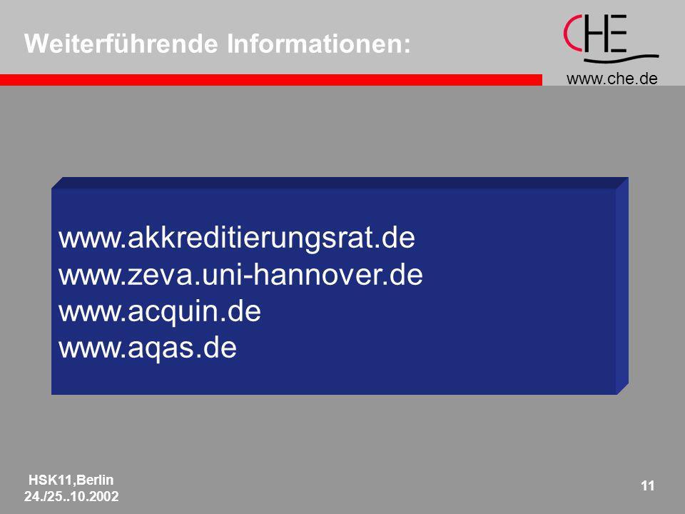 www.che.de HSK11,Berlin 24./25..10.2002 11 Weiterführende Informationen: www.akkreditierungsrat.de www.zeva.uni-hannover.de www.acquin.de www.aqas.de