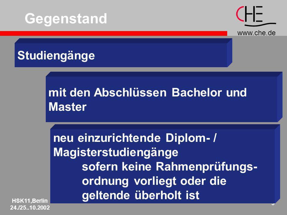 www.che.de HSK11,Berlin 24./25..10.2002 3 neu einzurichtende Diplom- / Magisterstudiengänge sofern keine Rahmenprüfungs- ordnung vorliegt oder die geltende überholt ist Studiengänge Gegenstand mit den Abschlüssen Bachelor und Master